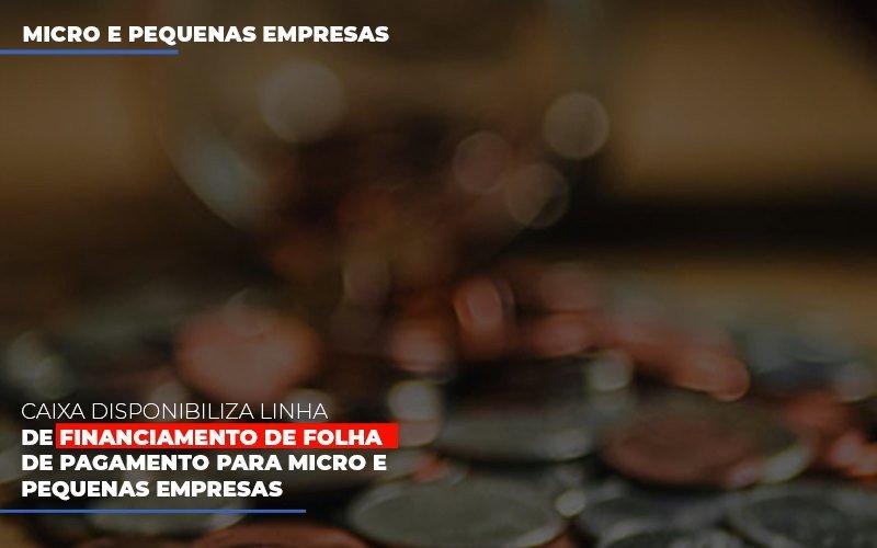 Caixa Disponibiliza Linha De Financiamento Para Folha De Pagamento (1) Contabilidade Na Vila Mariana Sp | TriÂngulo Blog - Escritório Triângulo