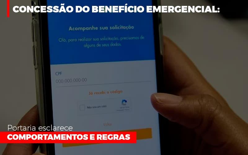 Concessao Do Beneficio Emergencial Portaria Esclarece Comportamentos E Regras - Escritório Triângulo