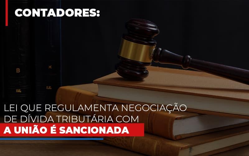 Lei Que Regulamenta Negociacao De Divida Tributaria Com A Uniao E Sancionada - Escritório Triângulo