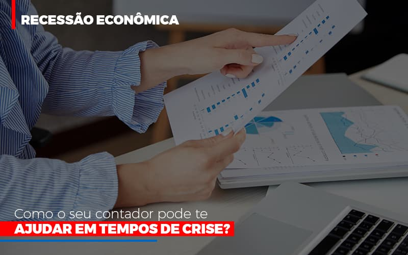 Recessao Economica Como Seu Contador Pode Te Ajudar Em Tempos De Crise - Escritório Triângulo