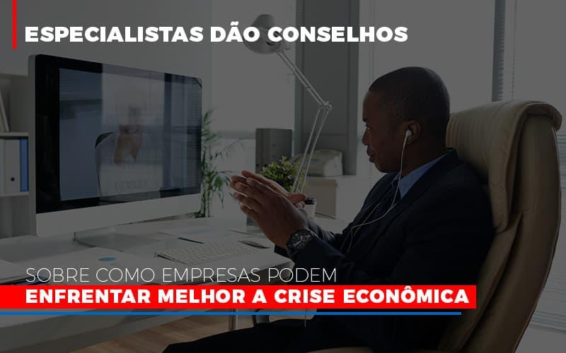Especialistas Dao Conselhos Sobre Como Empresas Podem Enfrentar Melhor A Crise Economica Abrir Empresa Simples - Escritório Triângulo