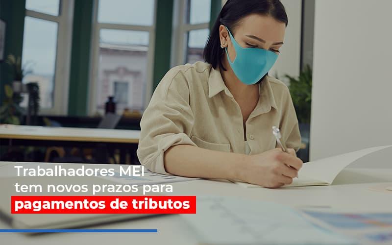 Mei Trabalhadores Mei Tem Novos Prazos Para Pagamentos De Tributos - Escritório Triângulo