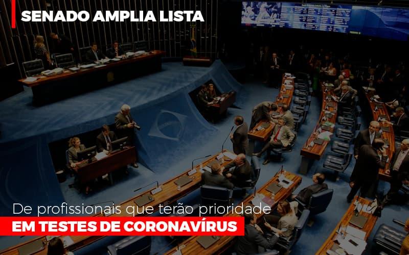 Senado Amplia Lista De Profissionais Que Terao Prioridade Em Testes De Coronavirus - Escritório Triângulo