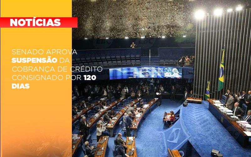 Senado Aprova Suspensao Da Cobranca De Credito Consignado Por 120 Dias - Escritório Triângulo