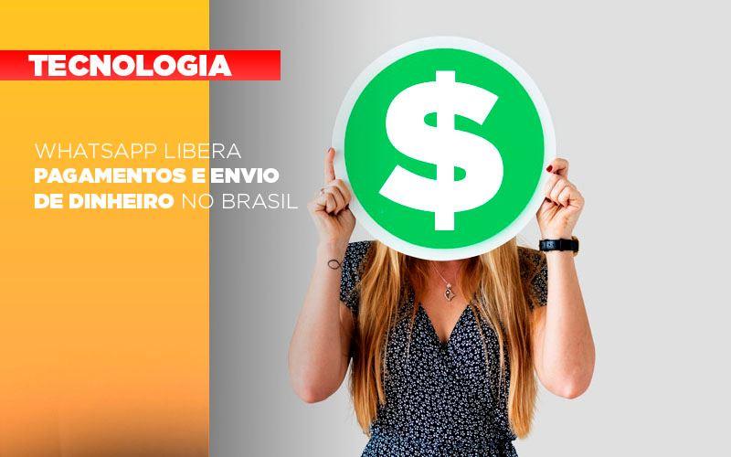 Whatsapp Libera Pagamentos Envio Dinheiro Brasil - Escritório Triângulo