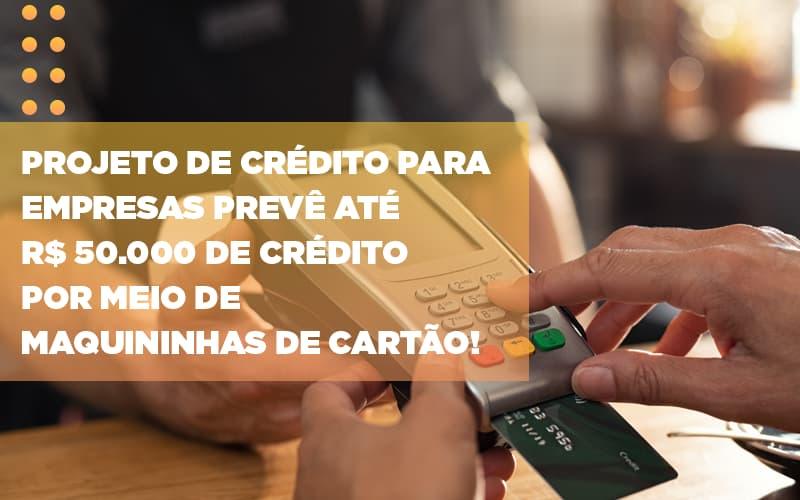Projeto De Credito Para Empresas Preve Ate R 50 000 De Credito Por Meio De Maquininhas De Carta - Escritório Triângulo