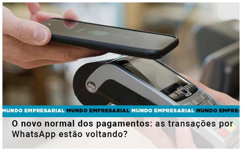 O Novo Normal Dos Pagamentos As Transacoes Por Whatsapp Estao Voltando - Escritório Triângulo