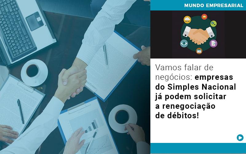Vamos Falar De Negocios Empresas Do Simples Nacional Ja Podem Solicitar A Renegociacao De Debitos - Escritório Triângulo