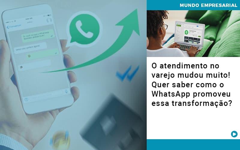 O Atendimento No Varejo Mudou Muito Quer Saber Como O Whatsapp Promoveu Essa Transformacao - Escritório Triângulo