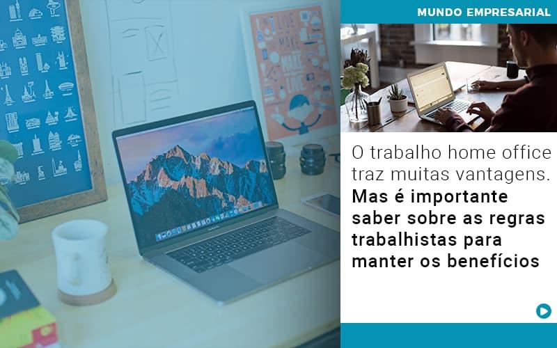 O Trabalho Home Office Traz Muitas Vantagens Mas E Importante Saber Sobre As Regras Trabalhistas Para Manter Os Beneficios - Escritório Triângulo