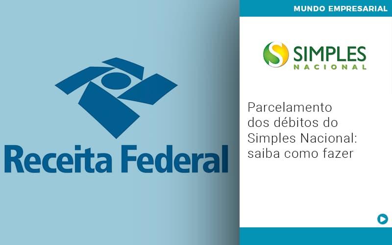 Parcelamento Dos Debitos Do Simples Nacional Saiba Como Fazer - Escritório Triângulo