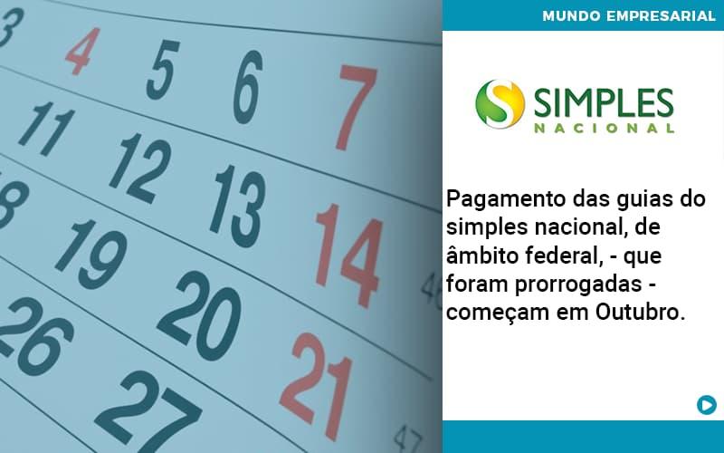 Pagamento Das Guias Do Simples Nacional, De âmbito Federal, Que Foram Prorrogadas Começam Em Outubro. Abrir Empresa Simples - Escritório Triângulo