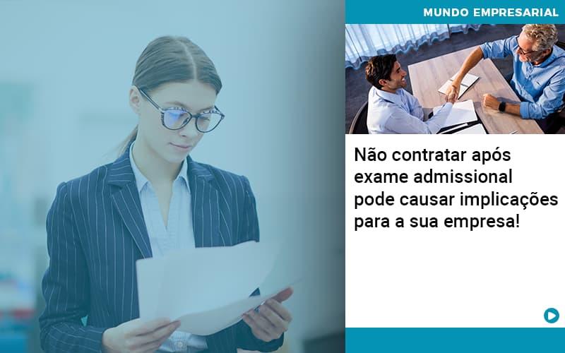 Nao Contratar Apos Exame Admissional Pode Causar Implicacoes Para Sua Empresa - Escritório Triângulo