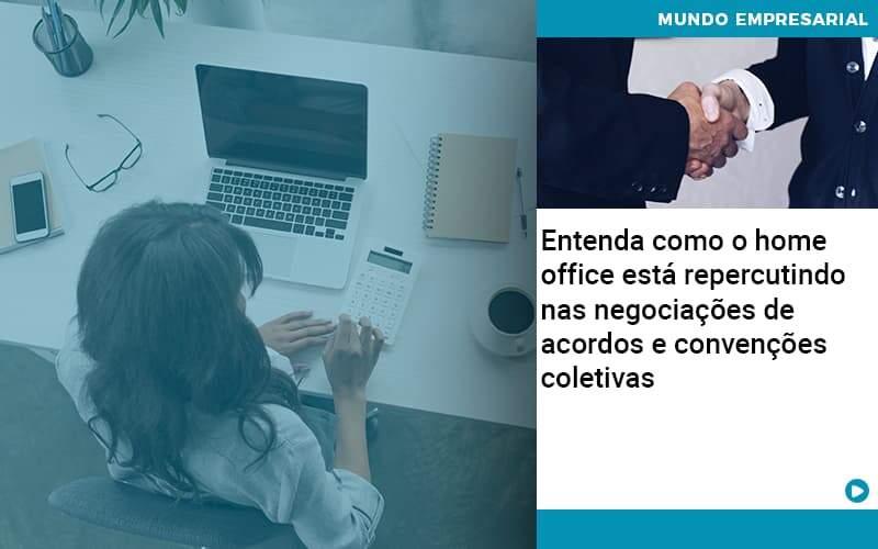 Entenda Como O Home Office Está Repercutindo Nas Negociações De Acordos E Convenções Coletivas Abrir Empresa Simples - Escritório Triângulo