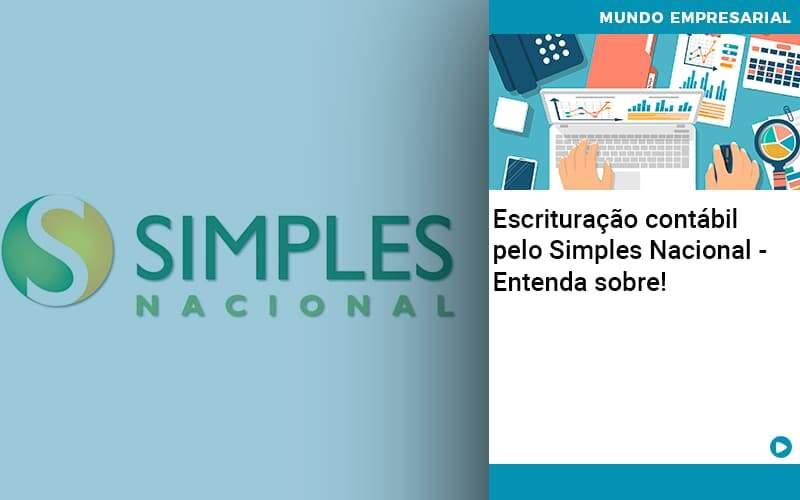 Escrituracao Contabil Pelo Simples Nacional Entenda Sobre Abrir Empresa Simples - Escritório Triângulo
