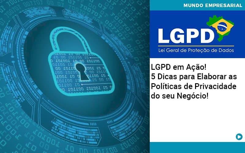 Lgpd Em Acao 5 Dicas Para Elaborar As Politicas De Privacidade Do Seu Negocio - Escritório Triângulo