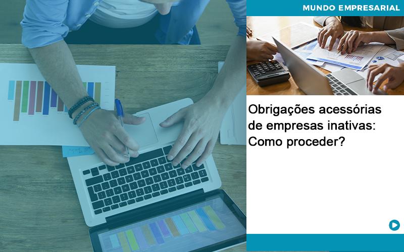 Obrigacoes Acessorias De Empresas Inativas Como Proceder Abrir Empresa Simples - Escritório Triângulo